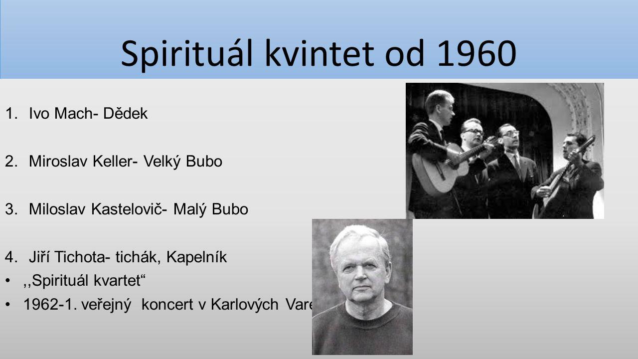 Spirituál kvintet od 1960 1.Ivo Mach- Dědek 2.Miroslav Keller- Velký Bubo 3.Miloslav Kastelovič- Malý Bubo 4.Jiří Tichota- tichák, Kapelník,,Spirituál
