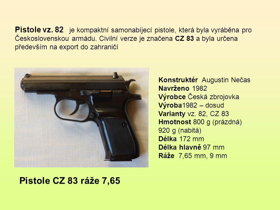 Pistole vz.82 je kompaktní samonabíjecí pistole, která byla vyráběna pro Československou armádu.