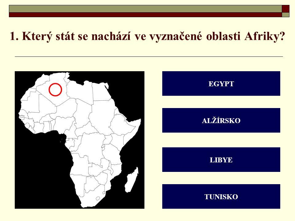1. Který stát se nachází ve vyznačené oblasti Afriky? EGYPT ALŽÍRSKO LIBYE TUNISKO