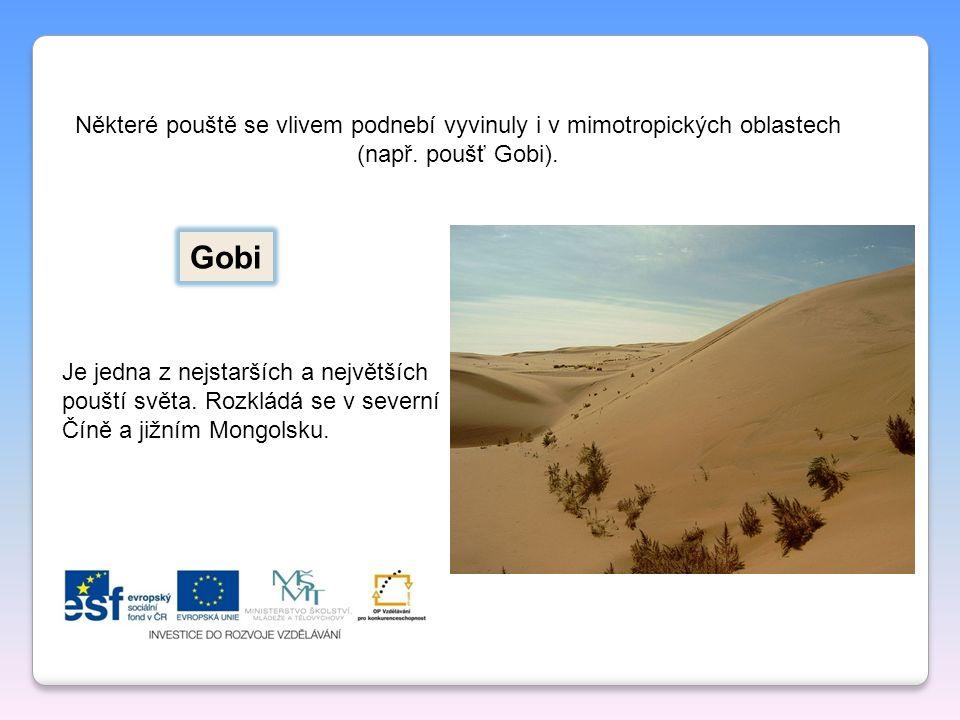 Některé pouště se vlivem podnebí vyvinuly i v mimotropických oblastech (např. poušť Gobi). Gobi Je jedna z nejstarších a největších pouští světa. Rozk