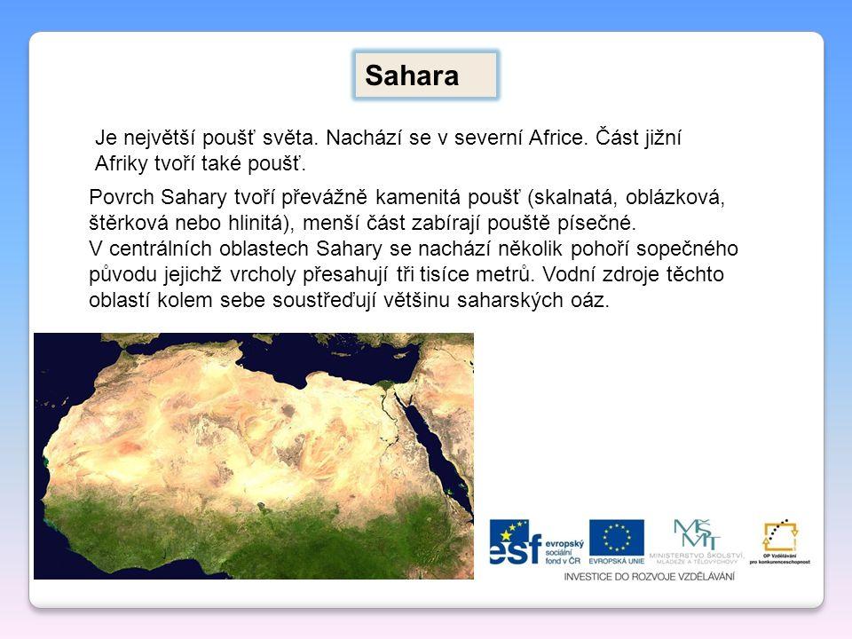 Sahara Je největší poušť světa. Nachází se v severní Africe. Část jižní Afriky tvoří také poušť. Povrch Sahary tvoří převážně kamenitá poušť (skalnatá