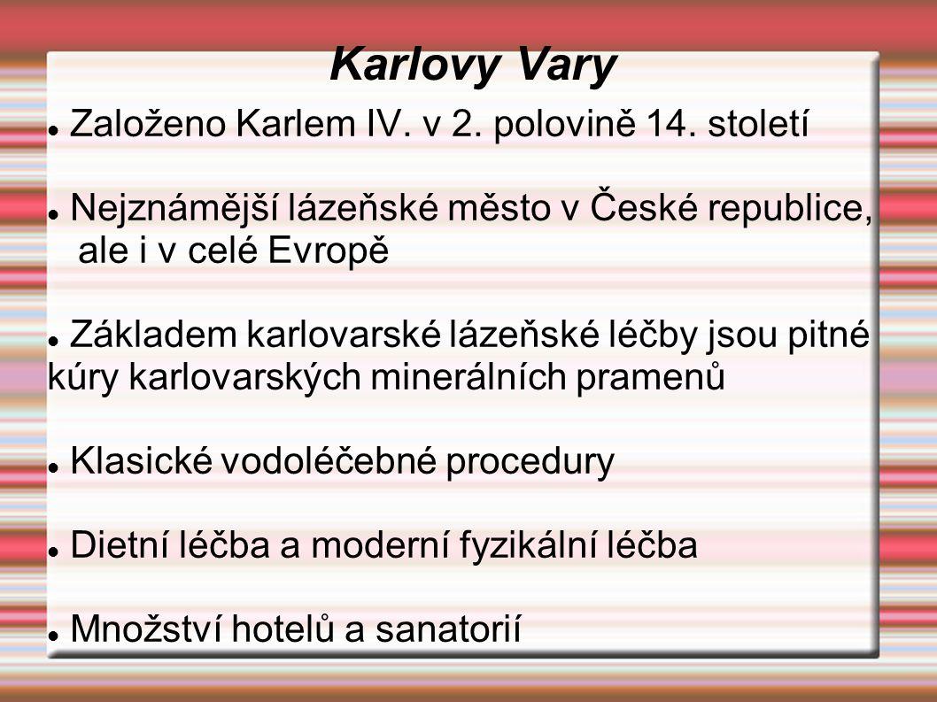 Karlovy Vary Založeno Karlem IV. v 2. polovině 14. století Nejznámější lázeňské město v České republice, ale i v celé Evropě Základem karlovarské láze