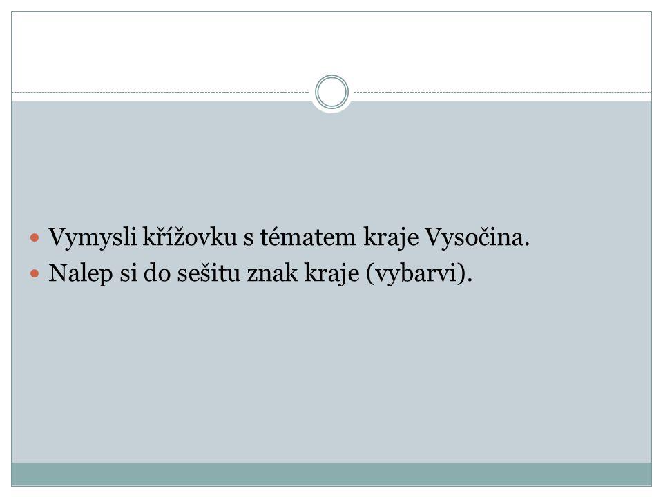 Vymysli křížovku s tématem kraje Vysočina. Nalep si do sešitu znak kraje (vybarvi).