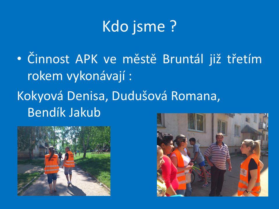 Kdo jsme ? Činnost APK ve městě Bruntál již třetím rokem vykonávají : Kokyová Denisa, Dudušová Romana, Bendík Jakub
