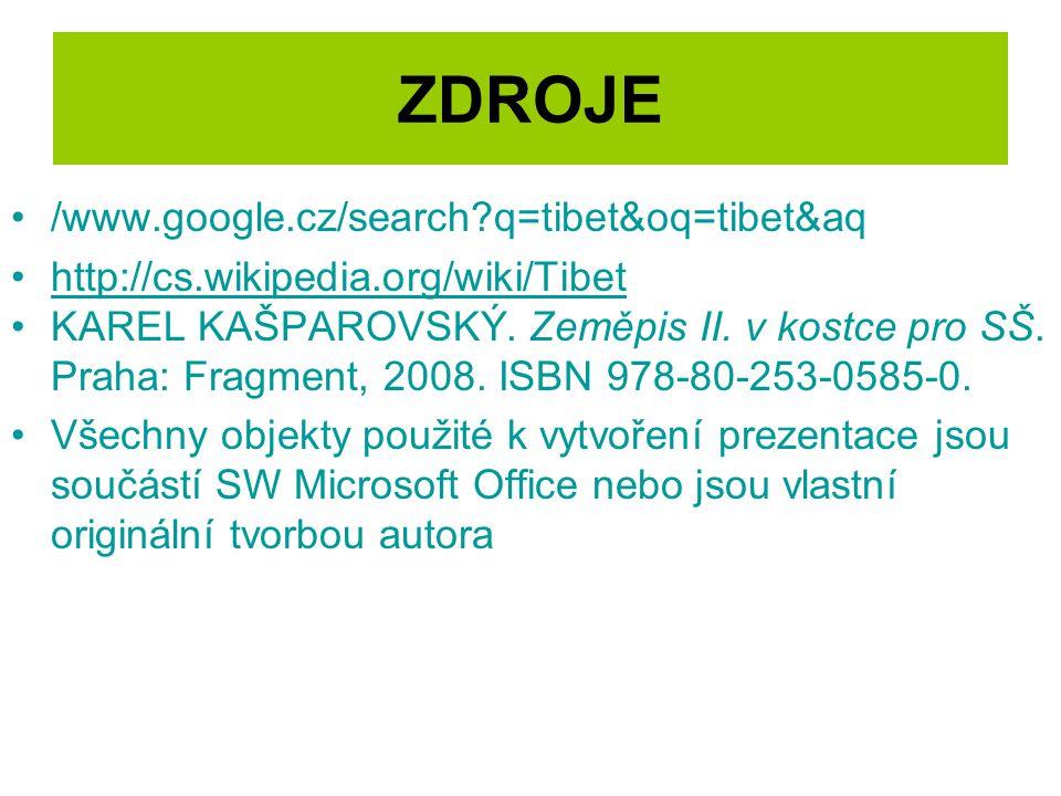 ZDROJE /www.google.cz/search?q=tibet&oq=tibet&aq http://cs.wikipedia.org/wiki/Tibet KAREL KAŠPAROVSKÝ. Zeměpis II. v kostce pro SŠ. Praha: Fragment, 2