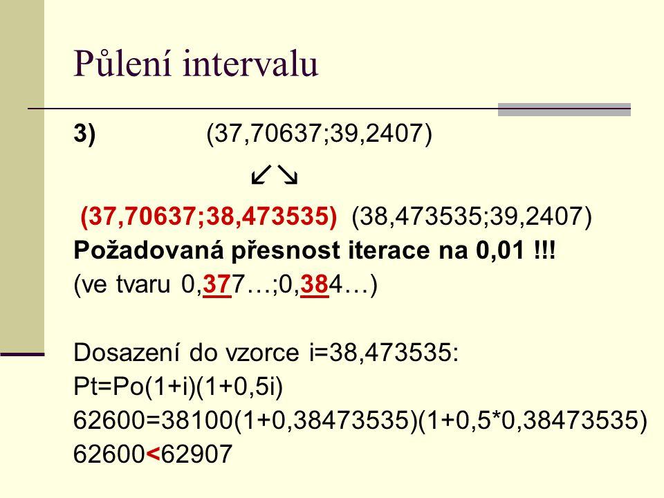 Půlení intervalu 3)(37,70637;39,2407)  (37,70637;38,473535) (38,473535;39,2407) Požadovaná přesnost iterace na 0,01 !!.