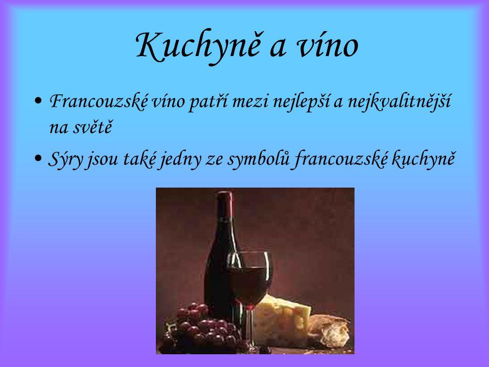 Kuchyně a víno Francouzské víno patří mezi nejlepší a nejkvalitnější na světě Sýry jsou také jedny ze symbolů francouzské kuchyně