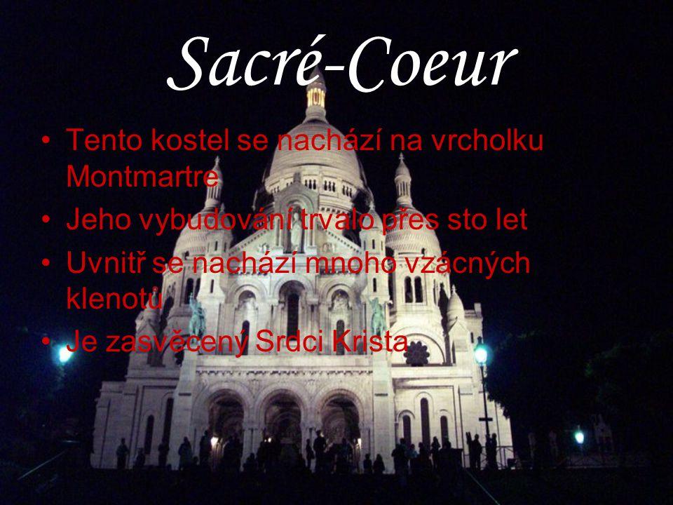 Sacré-Coeur Tento kostel se nachází na vrcholku Montmartre Jeho vybudování trvalo přes sto let Uvnitř se nachází mnoho vzácných klenotů Je zasvěcený S