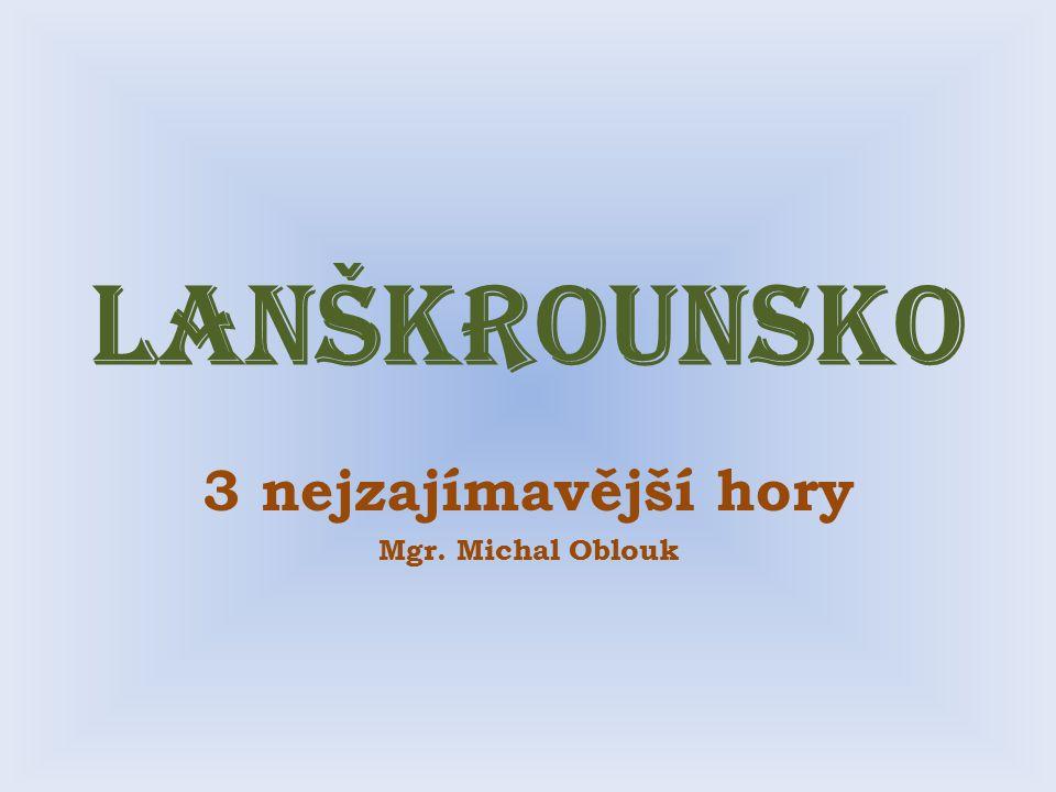 Lanškrounsko 3 nejzajímavější hory Mgr. Michal Oblouk