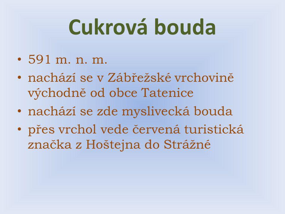 Cukrová bouda 591 m. n. m. nachází se v Zábřežské vrchovině východně od obce Tatenice nachází se zde myslivecká bouda přes vrchol vede červená turisti