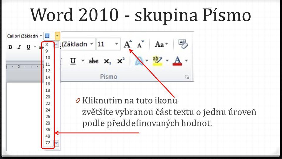 Word 2010 - skupina Písmo 0 Kliknutím na tuto ikonu zvětšíte vybranou část textu o jednu úroveň podle předdefinovaných hodnot.
