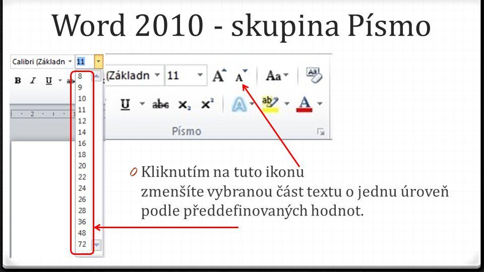 Word 2010 - skupina Písmo 0 Kliknutím na tuto ikonu zmenšíte vybranou část textu o jednu úroveň podle předdefinovaných hodnot.
