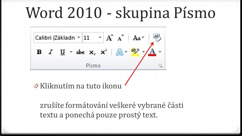 Word 2010 - skupina Písmo 0 Kliknutím na tuto ikonu zrušíte formátování veškeré vybrané části textu a ponechá pouze prostý text.