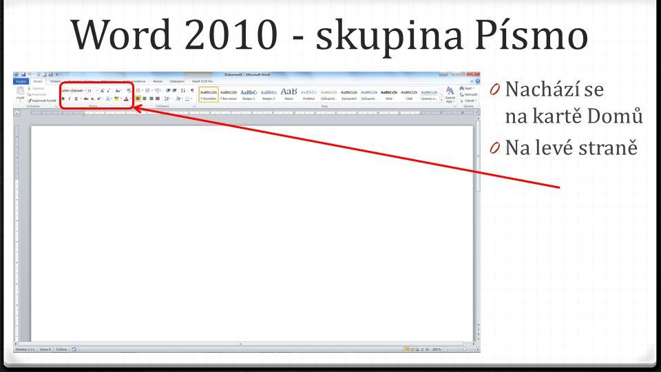 Word 2010 - skupina Písmo 0 Nachází se na kartě Domů 0 Na levé straně