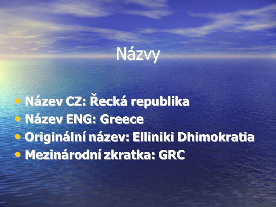 Názvy Název CZ: Řecká republika Název CZ: Řecká republika Název ENG: Greece Název ENG: Greece Originální název: Elliniki Dhimokratia Originální název: