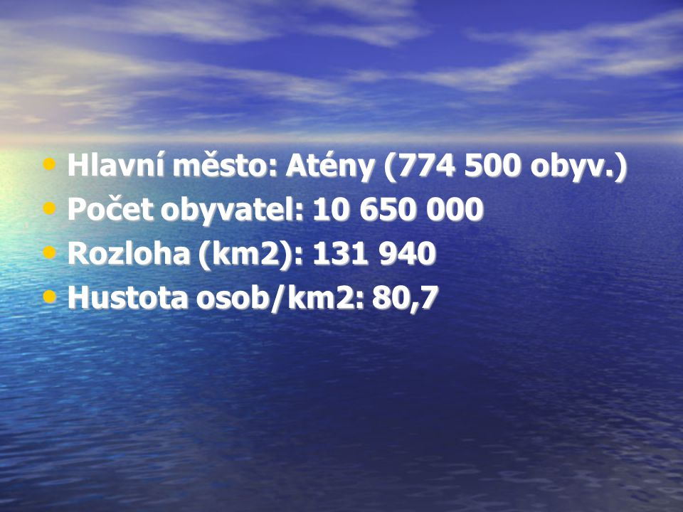 Hlavní město: Atény (774 500 obyv.) Hlavní město: Atény (774 500 obyv.) Počet obyvatel: 10 650 000 Počet obyvatel: 10 650 000 Rozloha (km2): 131 940 R