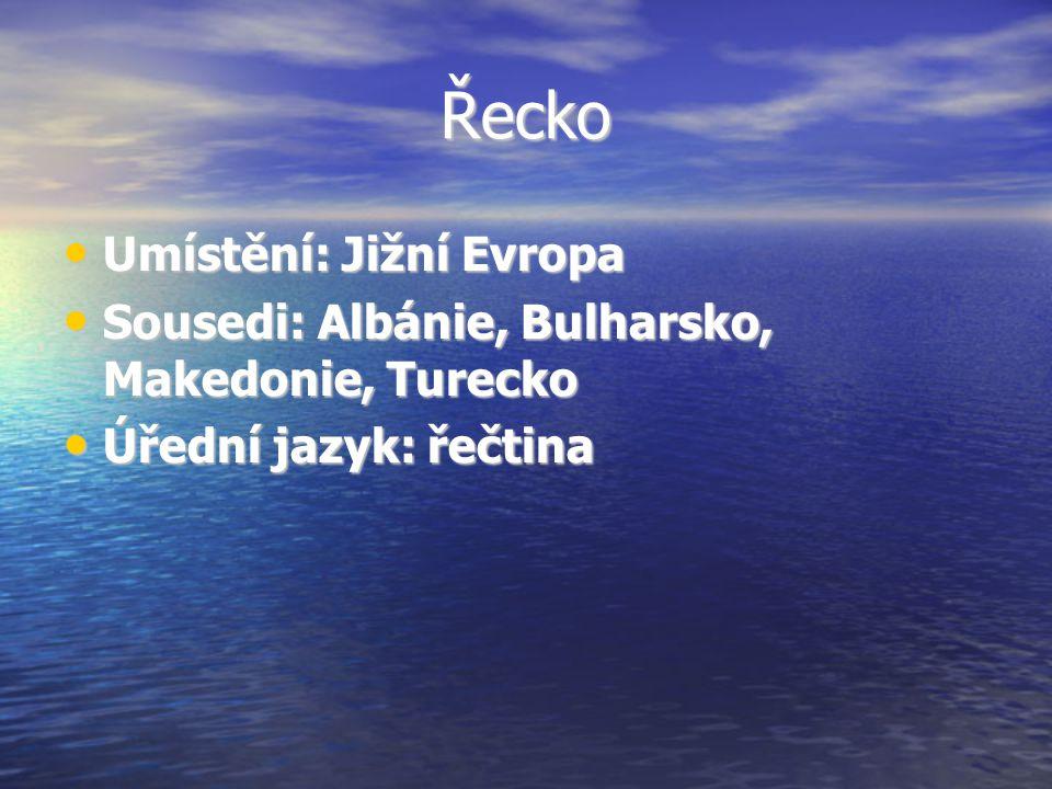 Řecko Umístění: Jižní Evropa Umístění: Jižní Evropa Sousedi: Albánie, Bulharsko, Makedonie, Turecko Sousedi: Albánie, Bulharsko, Makedonie, Turecko Úř
