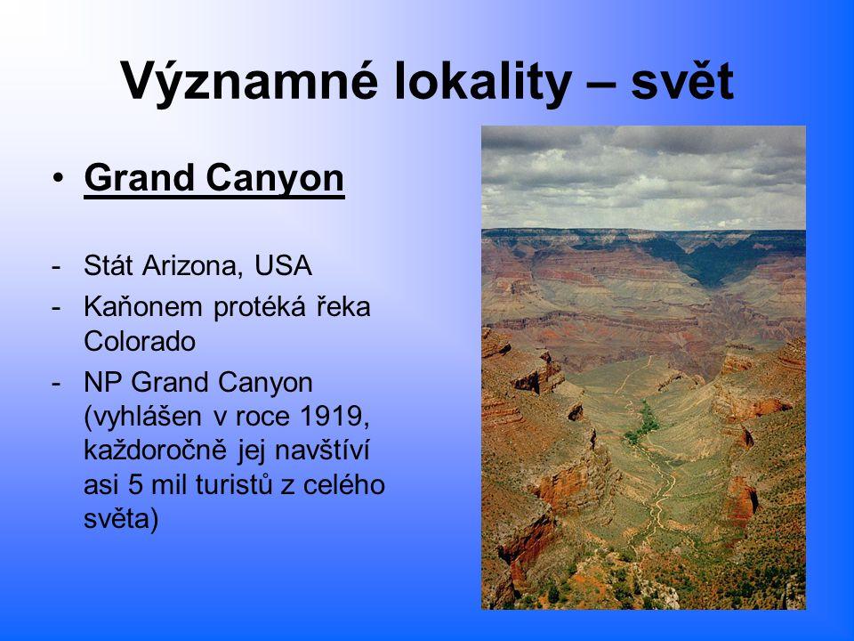 Významné lokality – svět Grand Canyon -Stát Arizona, USA -Kaňonem protéká řeka Colorado -NP Grand Canyon (vyhlášen v roce 1919, každoročně jej navštív