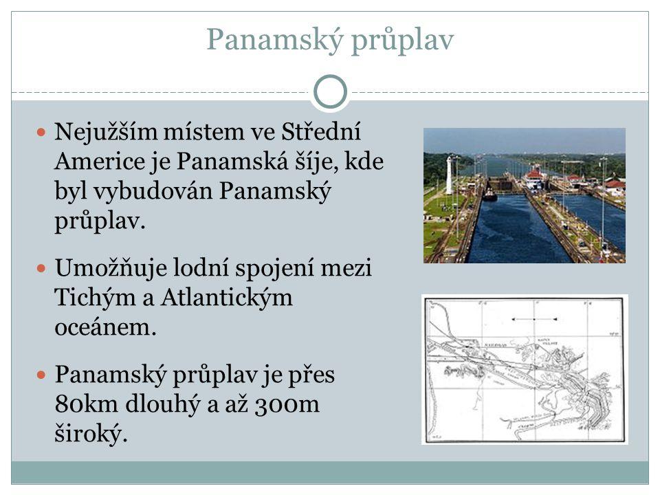 Panamský průplav Nejužším místem ve Střední Americe je Panamská šíje, kde byl vybudován Panamský průplav.