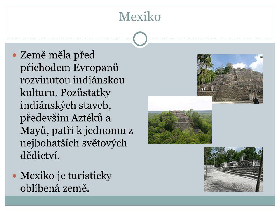 Mexiko Země měla před příchodem Evropanů rozvinutou indiánskou kulturu. Pozůstatky indiánských staveb, především Aztéků a Mayů, patří k jednomu z nejb