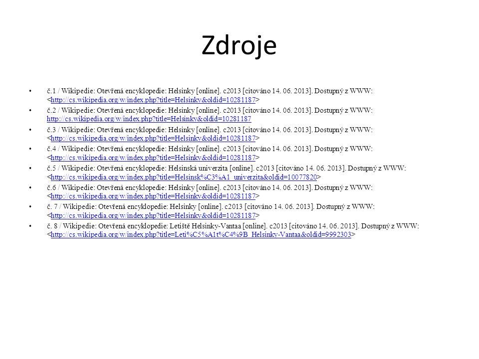 Zdroje č.1 / Wikipedie: Otevřená encyklopedie: Helsinky [online]. c2013 [citováno 14. 06. 2013]. Dostupný z WWW: http://cs.wikipedia.org/w/index.php?t