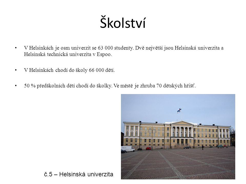 Školství V Helsinkách je osm univerzit se 63 000 studenty. Dvě největší jsou Helsinská univerzita a Helsinská technická univerzita v Espoo. V Helsinká