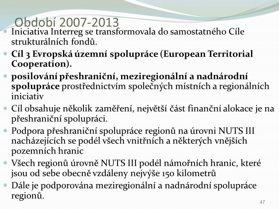 Období 2007-2013 Iniciativa Interreg se transformovala do samostatného Cíle strukturálních fondů. Cíl 3 Evropská územní spolupráce (European Territori