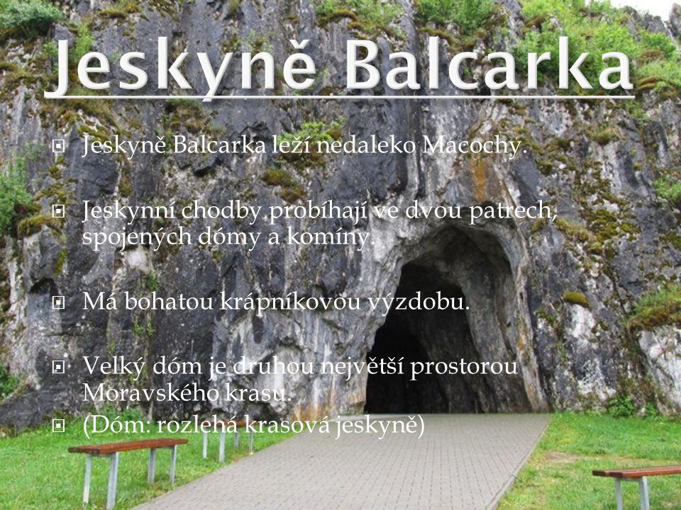  Jeskyně Balcarka leží nedaleko Macochy.  Jeskynní chodby probíhají ve dvou patrech, spojených dómy a komíny.  Má bohatou krápníkovou výzdobu.  Ve