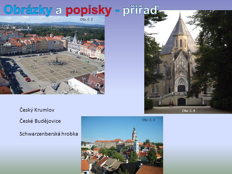 Obr. č. 2 Obr. č. 3 Obr. č. 4 České Budějovice Český Krumlov Schwarzenberská hrobka
