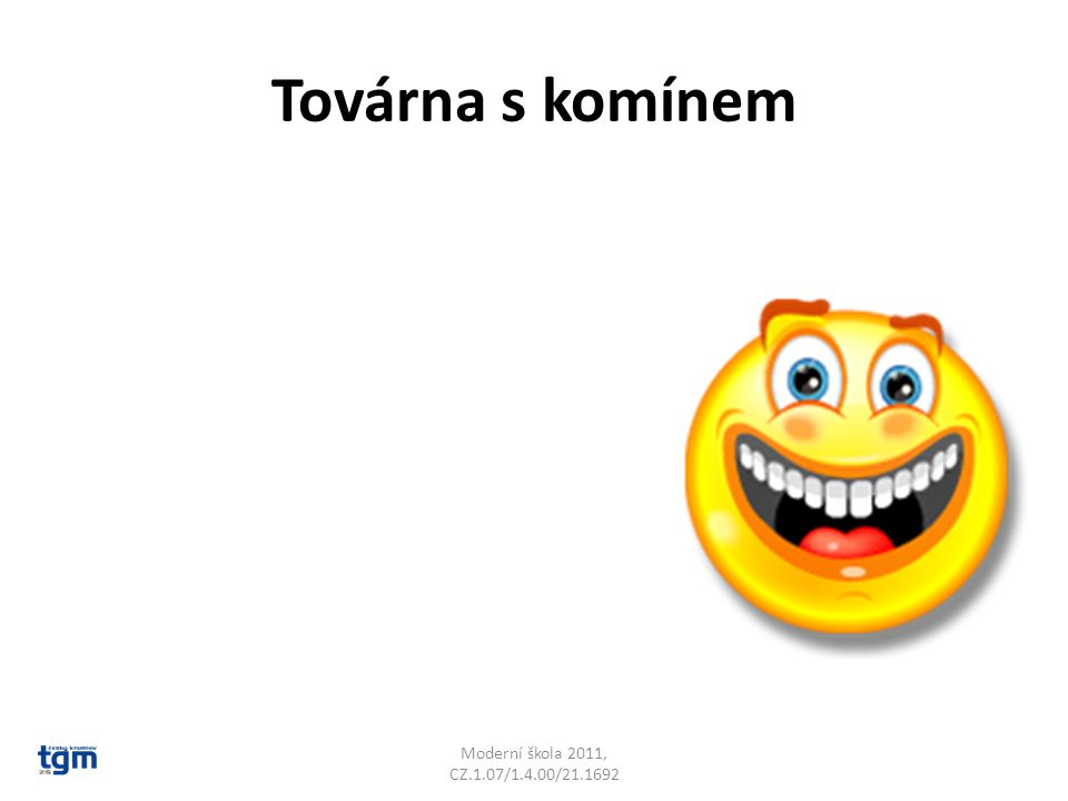 Továrna s komínem Moderní škola 2011, CZ.1.07/1.4.00/21.1692