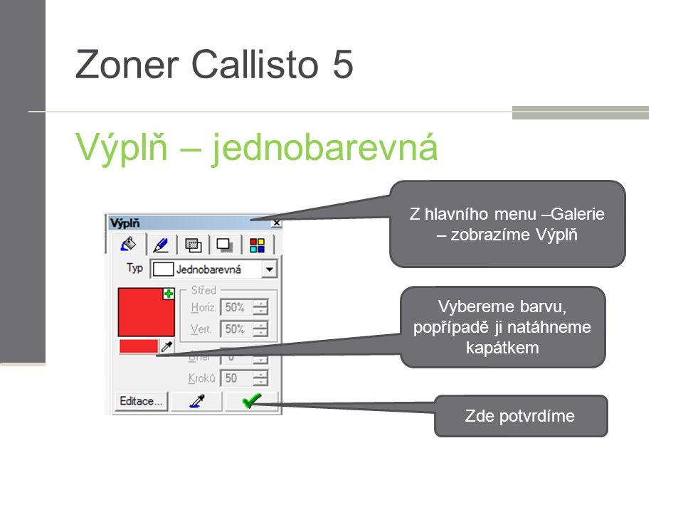Zoner Callisto 5 Výplň – jednobarevná Vybereme barvu, popřípadě ji natáhneme kapátkem Zde potvrdíme Z hlavního menu –Galerie – zobrazíme Výplň