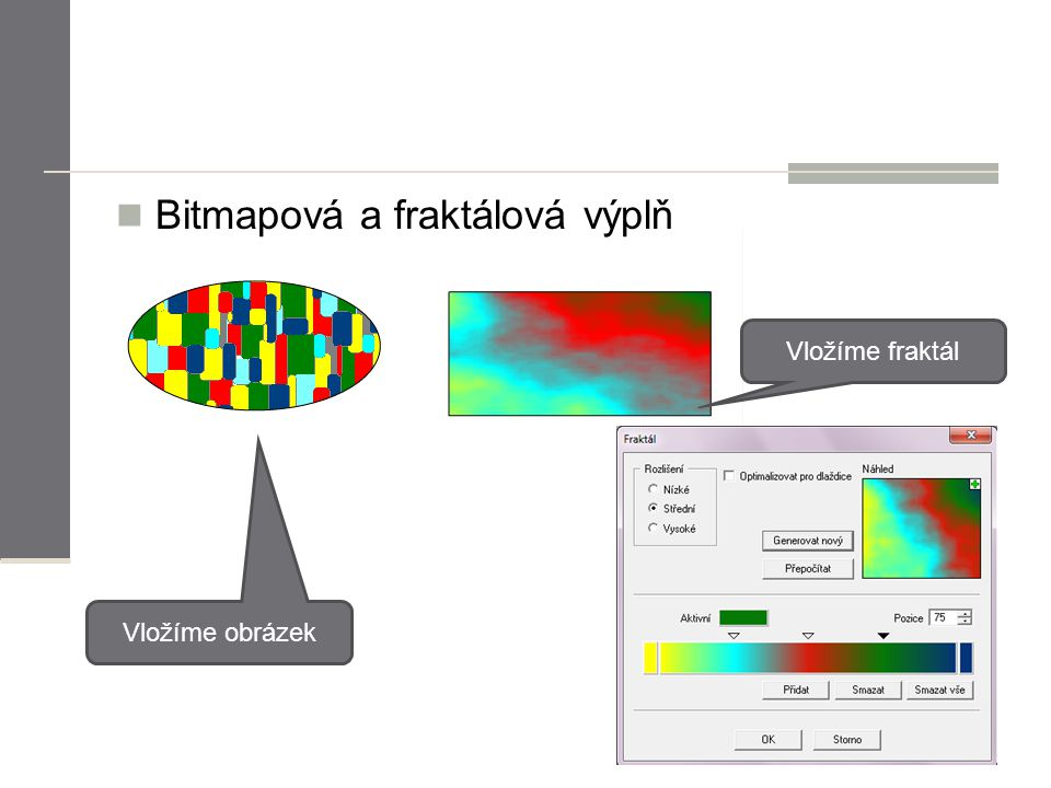 Bitmapová a fraktálová výplň Vložíme obrázek Vložíme fraktál