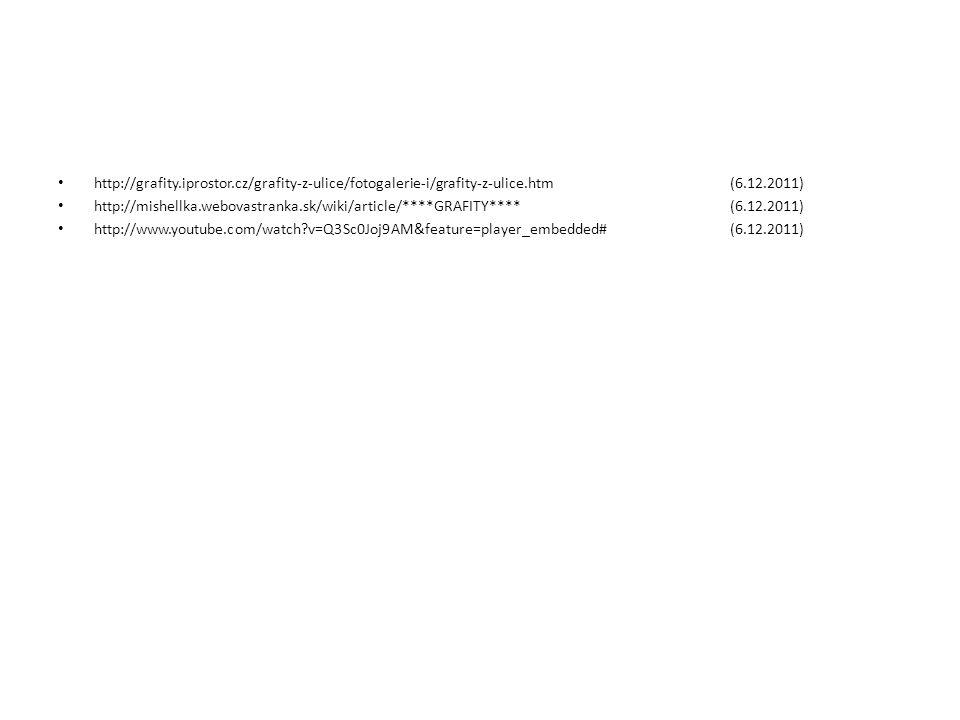 http://grafity.iprostor.cz/grafity-z-ulice/fotogalerie-i/grafity-z-ulice.htm(6.12.2011) http://mishellka.webovastranka.sk/wiki/article/****GRAFITY****(6.12.2011) http://www.youtube.com/watch v=Q3Sc0Joj9AM&feature=player_embedded# (6.12.2011)