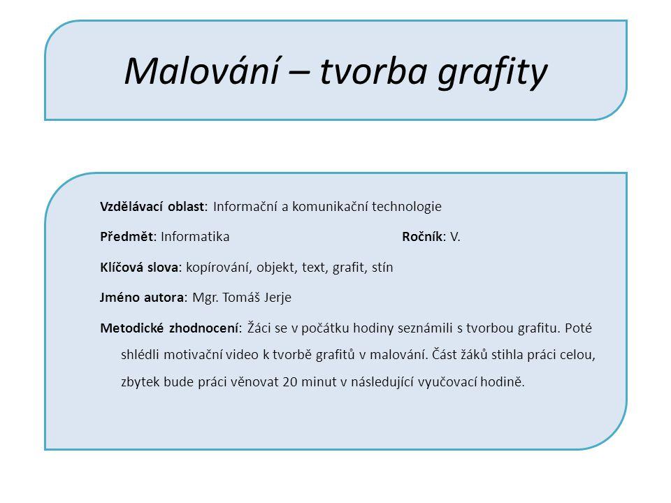 Malování – tvorba grafity Vzdělávací oblast: Informační a komunikační technologie Předmět: Informatika Ročník: V.
