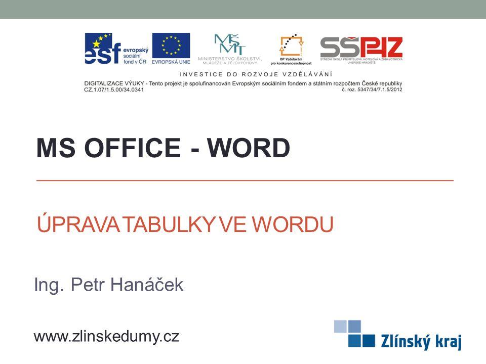 ÚPRAVA TABULKY VE WORDU Ing. Petr Hanáček MS OFFICE - WORD www.zlinskedumy.cz