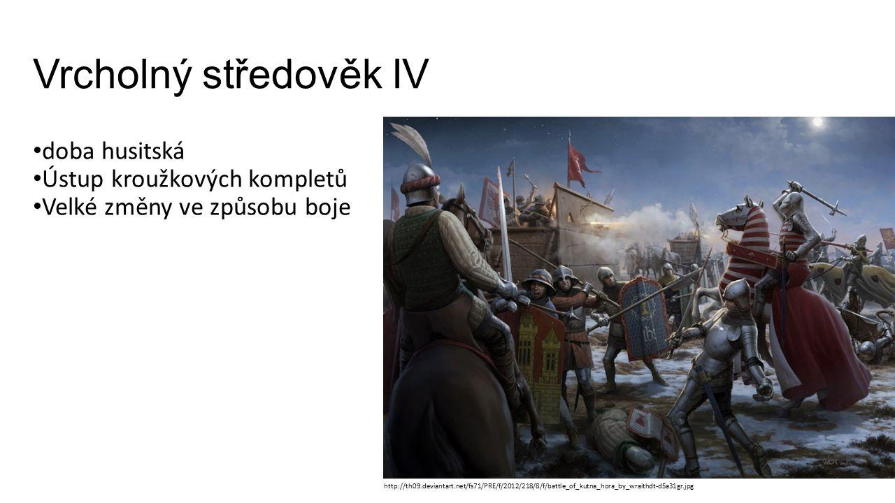 Vrcholný středověk IV doba husitská Ústup kroužkových kompletů Velké změny ve způsobu boje http://th09.deviantart.net/fs71/PRE/f/2012/218/8/f/battle_o