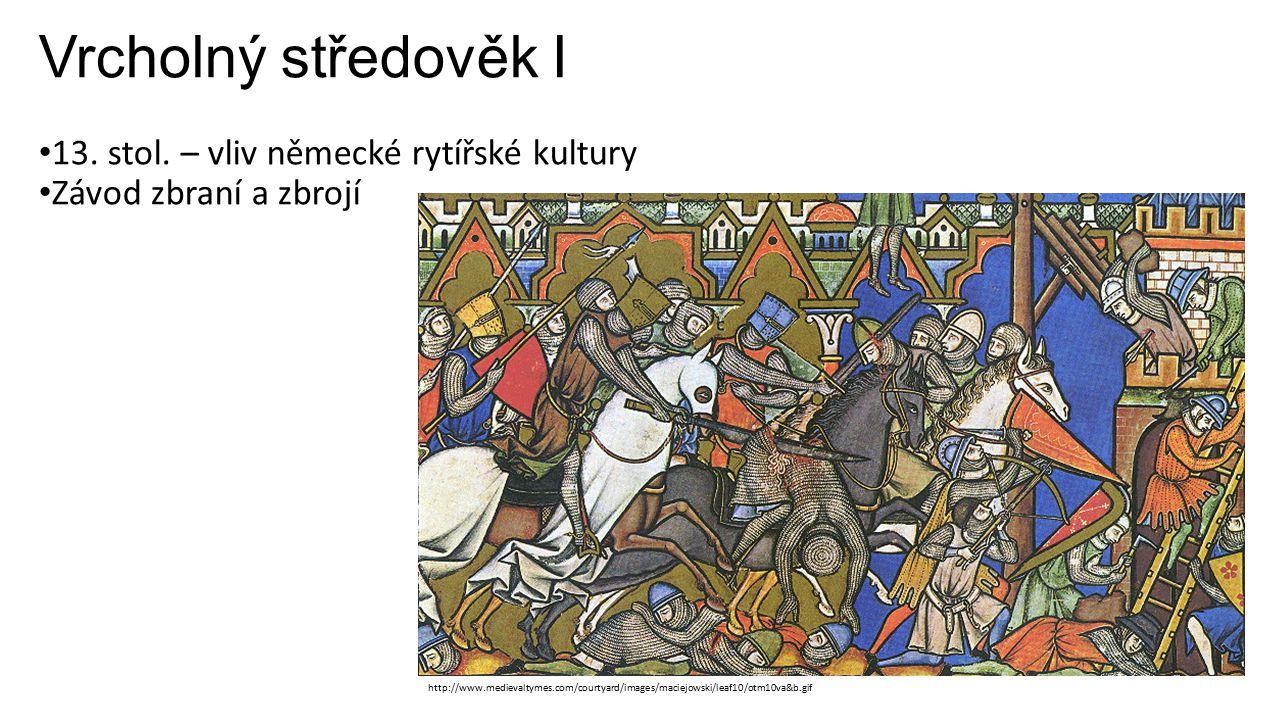 Vrcholný středověk I 13. stol. – vliv německé rytířské kultury Závod zbraní a zbrojí http://www.medievaltymes.com/courtyard/images/maciejowski/leaf10/