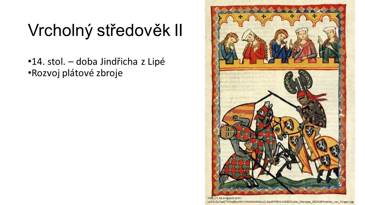 Vrcholný středověk II 14. stol. – doba Jindřicha z Lipé Rozvoj plátové zbroje http://1.bp.blogspot.com/- Le02cQuFpaE/TXOq88ysHWI/AAAAAAAAALs/jLAsp8VP8