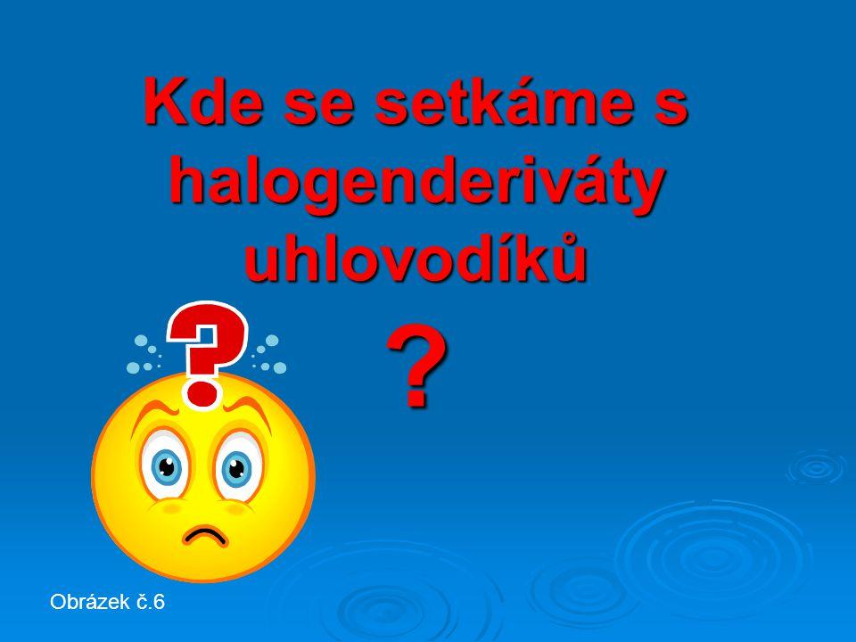 Halogenderiváty uhlovodík ů nahrazen halogenem(Br, Cl, I, F) atom (y) vodíku ( H )  jsou organické látky, ve kterých je
