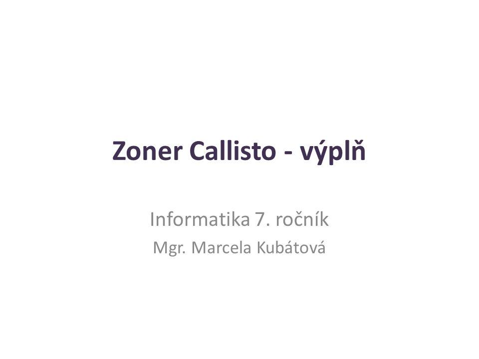 Zoner Callisto - výplň Informatika 7. ročník Mgr. Marcela Kubátová