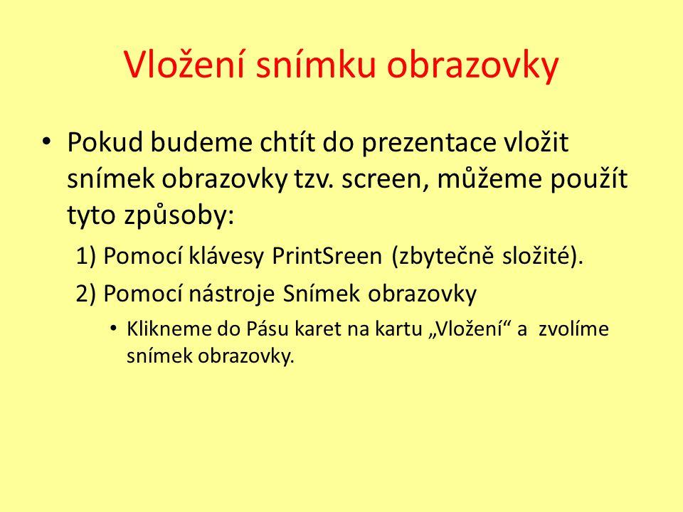 Vložení snímku obrazovky Pokud budeme chtít do prezentace vložit snímek obrazovky tzv.