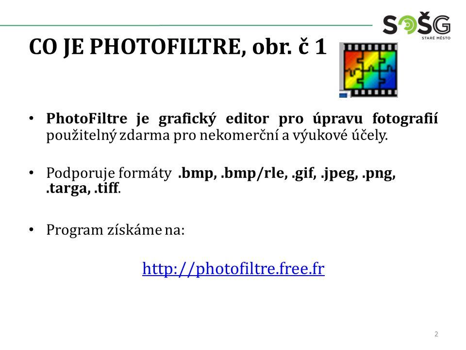 CO JE PHOTOFILTRE, obr. č 1 PhotoFiltre je grafický editor pro úpravu fotografií použitelný zdarma pro nekomerční a výukové účely. Podporuje formáty.b