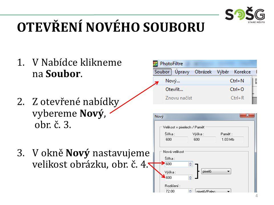 OTEVŘENÍ NOVÉHO SOUBORU 1.V Nabídce klikneme na Soubor.