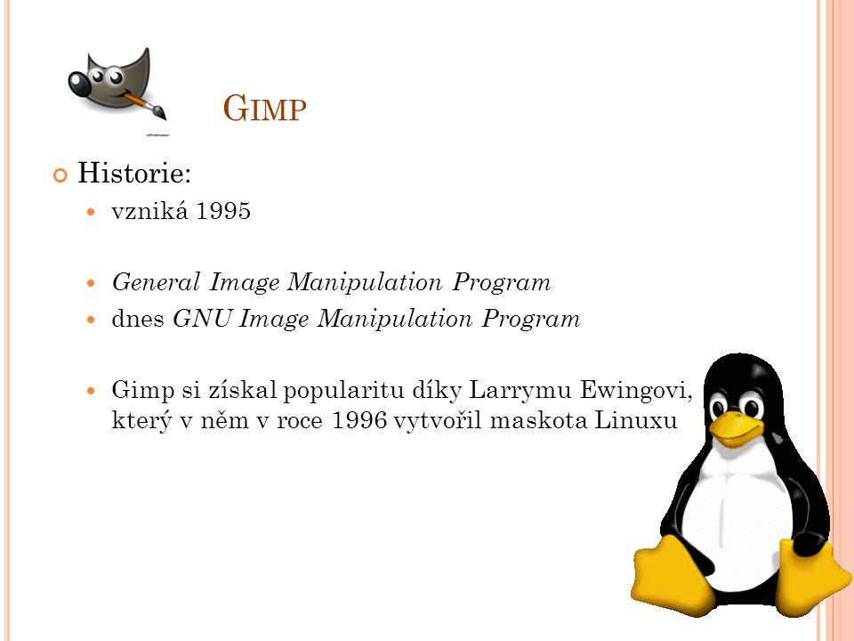G IMP Historie: vzniká 1995 General Image Manipulation Program dnes GNU Image Manipulation Program Gimp si získal popularitu díky Larrymu Ewingovi, který v něm v roce 1996 vytvořil maskota Linuxu