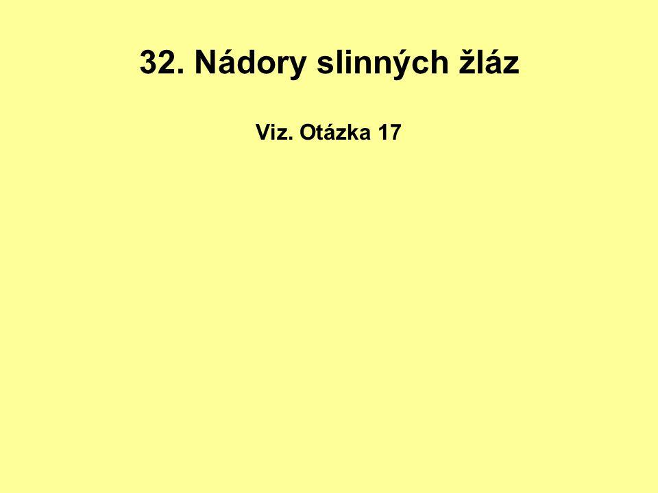 32. Nádory slinných žláz Viz. Otázka 17