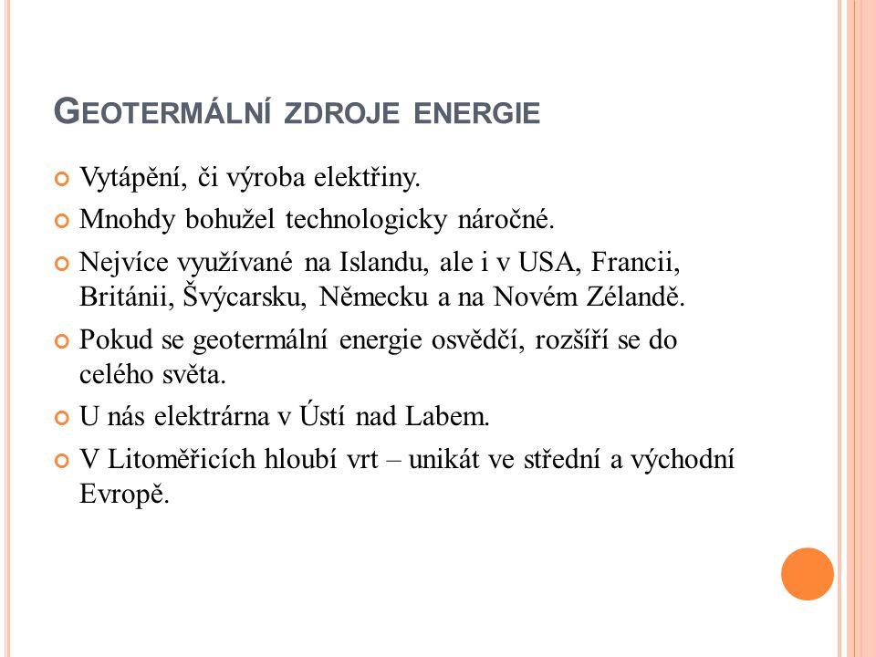 G EOTERMÁLNÍ ZDROJE ENERGIE Vytápění, či výroba elektřiny. Mnohdy bohužel technologicky náročné. Nejvíce využívané na Islandu, ale i v USA, Francii, B