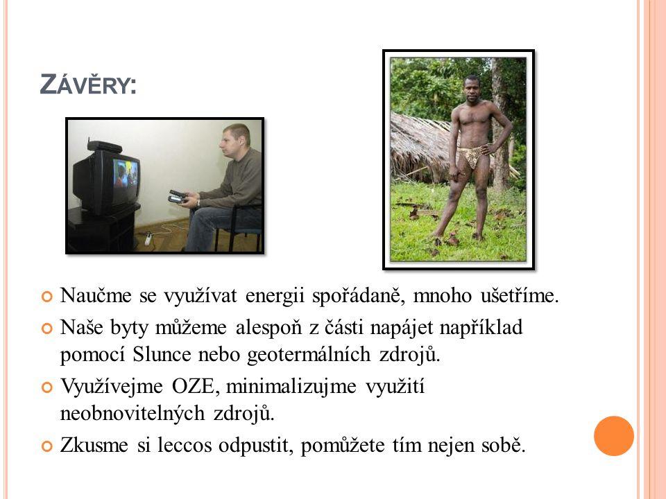 Z ÁVĚRY : Naučme se využívat energii spořádaně, mnoho ušetříme. Naše byty můžeme alespoň z části napájet například pomocí Slunce nebo geotermálních zd