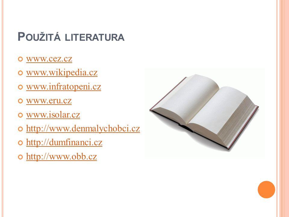 P OUŽITÁ LITERATURA www.cez.cz www.wikipedia.cz www.infratopeni.cz www.eru.cz www.isolar.cz http://www.denmalychobci.cz http://dumfinanci.cz http://ww