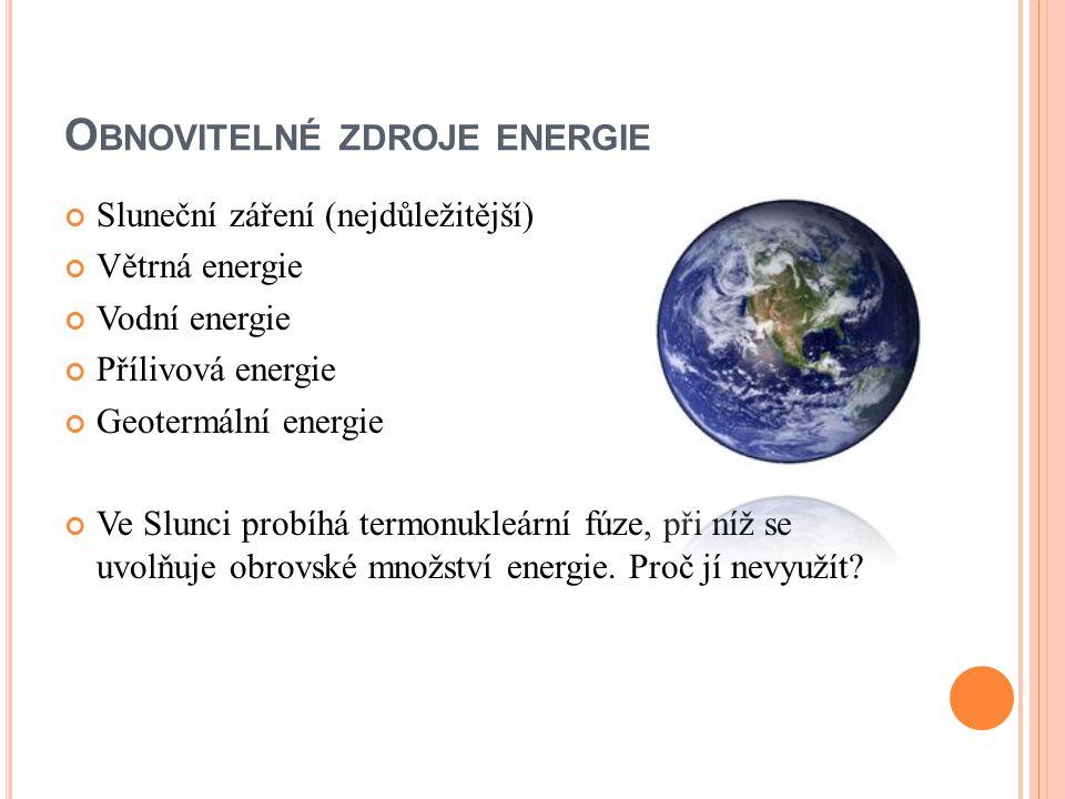 O BNOVITELNÉ ZDROJE ENERGIE Sluneční záření (nejdůležitější) Větrná energie Vodní energie Přílivová energie Geotermální energie Ve Slunci probíhá term