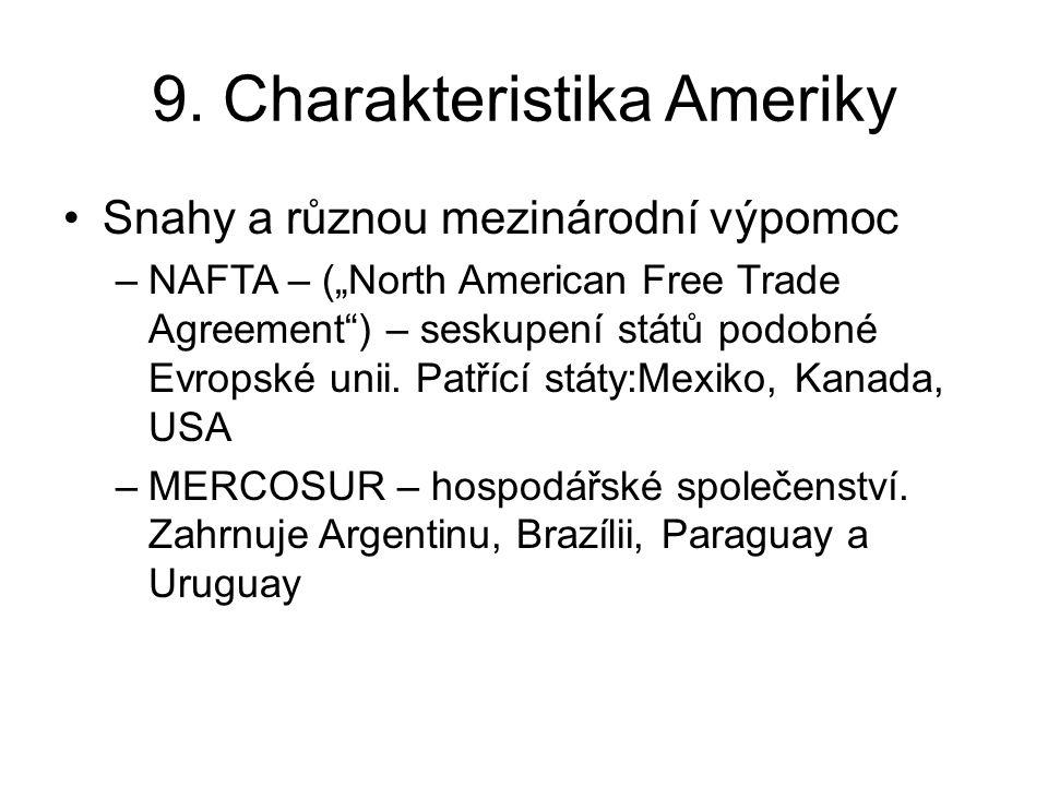 """9. Charakteristika Ameriky Snahy a různou mezinárodní výpomoc –NAFTA – (""""North American Free Trade Agreement"""") – seskupení států podobné Evropské unii"""